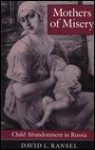 Mothers of Misery: Child Abandonment in Russia - David L. Ransel