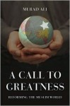 A Call To Greatness: Reforming The Muslim World - Murad Ali