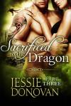 Sacrificed to the Dragon: Part Three - Jessie Donovan