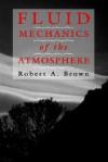 Fluid Mechanics of the Atmosphere - Robert A. Brown
