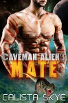 Caveman Alien's Mate - Calista Skye