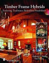 Timber Frame Hybrids: Enduring Traditions, Boundless Possibilities - Anthony F. Zaya