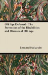 Old Age Deferred - The Prevention of the Disabilities and Diseases of Old Age - Bernard Hollander
