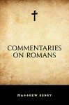 Commentaries on Romans - Matthew Henry