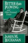 Better than Plowing and Other Personal Essays - James M. Buchanan