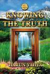 Knowing The Truth - Harun Yahya