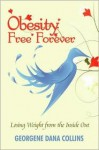 Obesity Free Forever: Losing Weight from the Inside Out - Georgene Collins