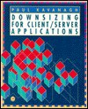 Downsizing for Client/Server Applications - Paul Kavanagh