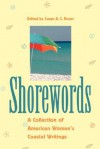 Shorewords: A Collection of American Women's Coastal Writings a Collection of American Women's Coastal Writings - Jennifer Ackerman