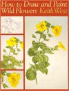 How to Draw and Paint Wild Flowers - Keith West