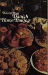 Danish Home Baking: Traditional Danish Recipes - Karen Berg
