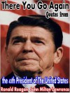 """There You Go Again"" Quotes From The 40th President Of The United States - Ronald Reagan, John Milton Lawrence"