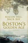 Beacon Hill, Back Bay and the Building of Boston's Golden Age - Ted Clarke