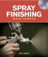 Spray Finishing Made Simple: A Book and Step-by-Step Companion DVD - Jeff Jewitt