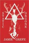 Static/Orgone - Jamie Grefe