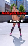 Aaliyah Love Book 6: Good Girl - Gone Bad (Aaliyah Love - From Nude Model to Porn Star) - R.A. Ravenhill