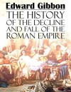 The History of the Decline and Fall of the Roman Empire: (Annotated) - Edward Gibbon