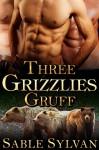 Three Grizzlies Gruff: A BBW Bear Shifter Paranormal Romance (Bear-y Spicy Fairy Tales Book 3) - Sable Sylvan