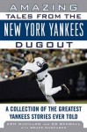 Amazing Tales from the New York Yankees Dugout: A Collection of the Greatest Yankees Stories Ever Told - Ken McMillan, Ed Randall