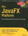 Pro JavaFX™ Platform: Script, Desktop and Mobile RIA with Java™ Technology (Expert's Voice in Java Technology) - James L. Weaver, Stephen Chin, Weiqi Gao, Dean Iverson