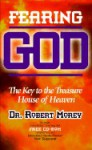 Fearing God: The Key to the Treasure House of Heaven with CDROM - Robert A. Morey, Charles Welty