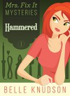 HAMMERED (Mrs. Fix It Mysteries Book 1) - Belle Knudson