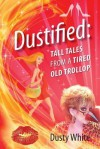 Dustified: Tall Tales from a Tired Old Trollop - Dusty White