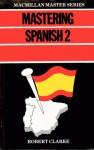 Mastering Spanish 2 - Robert P. Clarke
