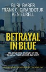 Betrayal In Blue: The Shocking Memoir Of The Scandal That Rocked The NYPD - Ken Eurell, Frank C. Girardot Jr., Burl Barer