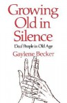 Growing Old in Silence - Gaylene Becker