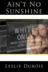 Ain't No Sunshine - Leslie DuBois