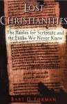Lost Christianities: The Battles for Scripture & the Faiths We Never Knew - Bart D. Ehrman