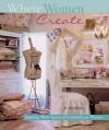 Where Women Create: Inspiring Work Spaces of Extraordinary Women - Jo Packham, Brad Mee