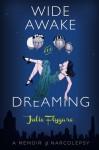 Wide Awake and Dreaming: A Memoir - Julie Flygare