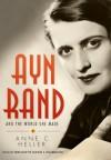 Ayn Rand and the World She Made - Anne C. Heller, Bernadette Dunne