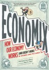 Economix: How and Why Our Economy Works (and Doesn't Work), in Words and Pictures - Michael Goodwin, Dan E. Burr, David Bach, Joel Bakan