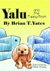 Yalu and the Puppy Room - Brian T. Yates, Tielman Chaney