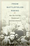 From Battlefields Rising: How The Civil War Transformed American Literature - Randall Fuller
