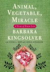 Animal, Vegetable, Miracle: A Year of Food Life - Barbara Kingsolver, Steven L. Hopp, Camille Kingsolver