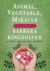 Animal, Vegetable, Miracle - Barbara Kingsolver, Camille Kingsolver, Steven L Hopp