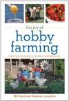 The Joy of Hobby Farming: Grow Food, Raise Animals, and Enjoy a Sustainable Life - Michael Levatino, Audrey Levatino
