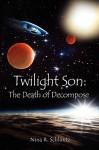 Twilight Son: The Death of Decompose - Nina R. Schluntz
