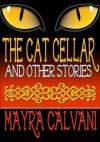 The Cat Cellar and Other Stories - Mayra Calvani