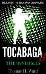 TOCABAGA 8: THE INVISIBLES (THE TOCABAGA CHRONICLES) - Thomas H. Ward