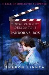 These Violent Delights II Pandora's Box - Sharon Linnea