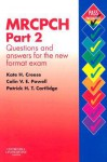 MRCPCH Part 2: Questions and Answers for the New Format Exam - Kate H. Creese