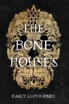 The Bone Houses - Emily Lloyd-Jones