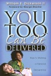 You Too Can Be Delivered: Keys to Walking in Personal Deliverance - William E. Dickerson II, George Bloomer
