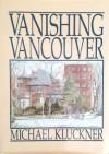 Vanishing Vancouver - Kluckner, Michael Kluckner