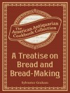 Treatise on Bread and Bread-Making - Sylvester Graham